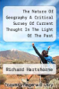 cover of The Nature Of Geography A Critical Survey Of Current Thought In The Light Of The Past