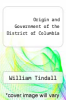 cover of Origin and Government of the District of Columbia