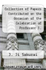 cover of Collection of Papers Contributed on the Occasion of the Celebration of Professor J. Sakurai`s Jubilee
