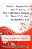 cover of Fruits, Vegetables and Flowers, a Non-technical Manual for Their Culture, Management and Improvement