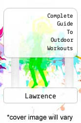 Complete Guide To Outdoor Workouts A digital copy of  Complete Guide To Outdoor Workouts  by Lawrence. Download is immediately available upon purchase!