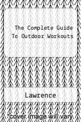 The Complete Guide To Outdoor Workouts A digital copy of  The Complete Guide To Outdoor Workouts  by Lawrence. Download is immediately available upon purchase!
