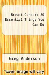 Breast Cancer: 50 Essential Things You Can Do by Greg Anderson - ISBN 9781410442598