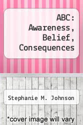 ABC: Awareness, Belief, Consequences by Stephanie M. Johnson - ISBN 9781419620577