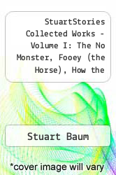 Cover of StuartStories Collected Works - Volume I: The No Monster, Fooey (the Horse), How the Firefly Got Its Blink, and Other Stories - Plus Writing Activities Including a Collection of FinishMe Stories  (ISBN 978-1419658730)