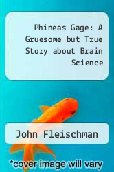 Phineas Gage: A Gruesome but True Story about Brain Science by John Fleischman - ISBN 9781422395233