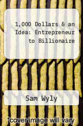 Cover of 1,000 Dollars & an Idea: Entrepreneur to Billionaire  (ISBN 978-1423366539)