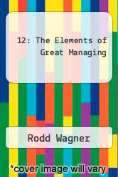 12: The Elements of Great Managing by Rodd Wagner - ISBN 9781428158528