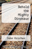 cover of Behold the Mighty Dinosaur