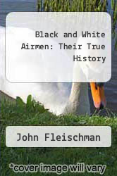 Cover of Black and White Airmen: Their True History  (ISBN 978-1428739536)