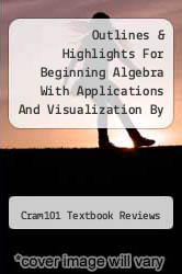 Cover of Outlines & Highlights For Beginning Algebra With Applications And Visualization By Gary K. Rockswold, Terry A. Krieger, Isbn EDITIONDESC (ISBN 978-1428837867)