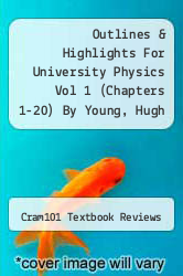 Outlines & Highlights For University Physics Vol 1 (Chapters 1-20) By Young, Hugh D. / Freedman, Roger A. / Sandin, Tom, Isbn by Cram101 Textbook Reviews - ISBN 9781428842359