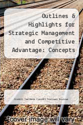 Cover of Outlines & Highlights for Strategic Management and Competitive Advantage: Concepts and Cases by William Hesterly EDITIONDESC (ISBN 978-1428845619)