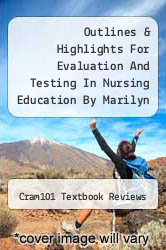Outlines & Highlights For Evaluation And Testing In Nursing Education By Marilyn H. Oermann, Isbn by Cram101 Textbook Reviews - ISBN 9781428847064