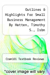 Cover of Outlines & Highlights For Small Business Management By Hatten, Timothy S., Isbn EDITIONDESC (ISBN 978-1428877030)