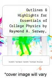 Outlines & Highlights for Essentials of College Physics by Raymond A. Serway, Chris Vuille by Cram101 Textbook Cram101 Textbook Reviews - ISBN 9781428877740