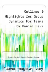 Cover of Outlines & Highlights for Group Dynamics For Teams by Daniel Levi EDITIONDESC (ISBN 978-1428883048)