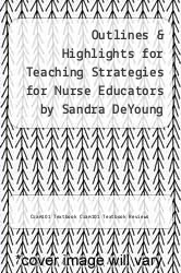 Cover of Outlines & Highlights for Teaching Strategies for Nurse Educators by Sandra DeYoung EDITIONDESC (ISBN 978-1428883086)