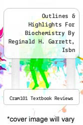 Cover of Outlines & Highlights For Biochemistry By Reginald H. Garrett, Isbn EDITIONDESC (ISBN 978-1428888814)