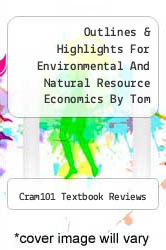 Outlines & Highlights For Environmental And Natural Resource Economics By Tom Tietenberg, Isbn by Cram101 Textbook Reviews - ISBN 9781428898592