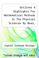 Cover of Outlines & Highlights For Mathematical Methods In The Physical Sciences By Boas, Mary L. Boas, Mary L., Isbn EDITIONDESC (ISBN 978-1428898882)