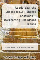 Words for the Unspeakable: Shared Emotions - Overcoming Childhood Trauma by Rieke Butt  - A Wondering Soul - ISBN 9781432782269