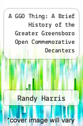 Cover of A GGO Thing: A Brief History of the Greater Greensboro Open Commemorative Decanters EDITIONDESC (ISBN 978-1434844248)