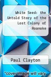 Cover of White Seed: the Untold Story of the Lost Colony of Roanoke EDITIONDESC (ISBN 978-1434851642)