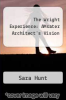 cover of The Wright Experience: AMsater Architect`s Vision