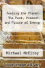 cover of Fueling the Planet: The Past, Present, and Future of Energy