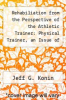 cover of Rehabiliation from the Perspective of the Athletic Trainer: Physical Trainer, an Issue of Clinics in Sports Medicine