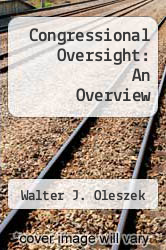 Congressional Oversight: An Overview by Walter J. Oleszek - ISBN 9781437930597