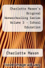 cover of Charlotte Mason`s Original Homeschooling Series Volume 3 - School Education