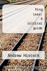 King Lear: A critical guide by Andrew Hiscock - ISBN 9781441130419