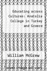 Educating across Cultures: Anatolia College in Turkey and Greece by William McGrew - ISBN 9781442243460