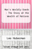 cover of Man`s Worldly Goods - The Story of the Wealth of Nations