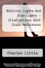 cover of Biblical Lights And Side-Lights - Illustrations With Cross-References