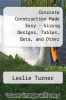 cover of Concrete Construction Made Easy - Giving Designs, Tables, Data, and Other Information to Aid Builders to Carry Out Simple Kinds of Concrete Structures