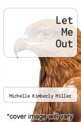 Let Me Out by Michelle Kimberly Miller - ISBN 9781449924157