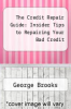 cover of The Credit Repair Guide: Insider Tips to Repairing Your Bad Credit