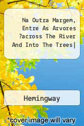 Na Outra Margem, Entre As Arvores ?across The River And Into The Trees - Hemingway