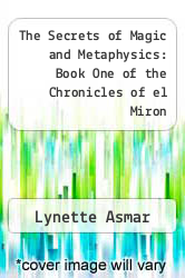 Cover of The Secrets of Magic and Metaphysics: Book One of the Chronicles of el Miron EDITIONDESC (ISBN 978-1452503622)