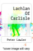 cover of Lachlan Of Carlisle