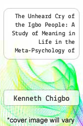 Cover of The Unheard Cry of the Igbo People: A Study of Meaning in Life in the Meta-Psychology of Abraham Joshua Heschel EDITIONDESC (ISBN 978-1453596630)
