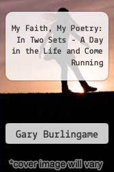Cover of My Faith, My Poetry: In Two Sets - A Day in the Life and Come Running  (ISBN 978-1453877593)