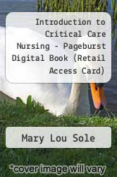 Introduction to Critical Care Nursing - Pageburst Digital Book (Retail Access Card) by Mary Lou Sole - ISBN 9781455736010