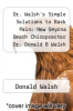cover of Dr. Walsh`s Simple Solutions to Back Pain: New Smyrna Beach Chiropractor Dr. Donald B Walsh reveals simple solutions to treat and prevent back Pain