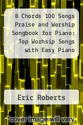 Cover of 8 Chords 100 Songs Praise and Worship Songbook for Piano: Top Worhsip Songs with Easy Piano Chords EDITIONDESC (ISBN 978-1456474126)