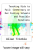 cover of Teaching Kids to Fail: Commentary on Our Failing Schools and Possible Solutions