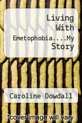 Cover of Living With Emetophobia....My Story EDITIONDESC (ISBN 978-1456787165)